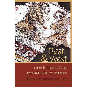 East and West - Papers in Ancient History Presented to Glen W. Bowerso