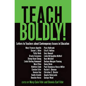 Teach Boldly! - Letters to Teachers About Contemporary Issues in Educa