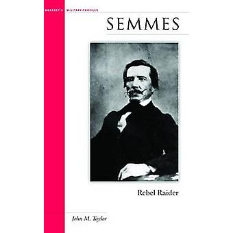 Semmes - Rebel Raider by John M. Taylor - 9781574885439 Book