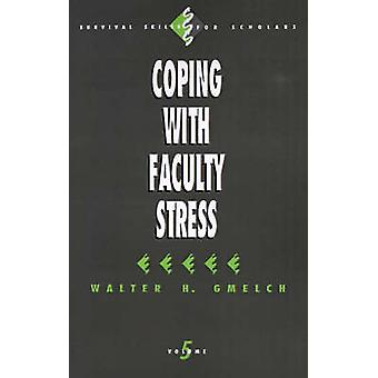 Coping with Faculty Stress by Gmelch & Walter H.