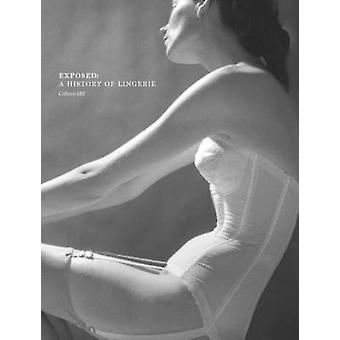 Exposed - A History of Lingerie by Colleen Hill - Valerie Steele - 978