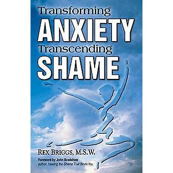 Transforming Anxiety - Transcending Shame by Rex Briggs - 97815587472