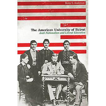 The American University of Beirut - Arab Nationalism and Liberal Educa