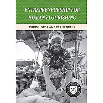 Entrepreneurship for Human Flourishing (Values and Capitalism)