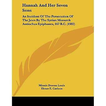 Hannah and Her Seven Sons: An Incident of the Persecution of the Jews by the Syrian Monarch Antiochus Epiphanes...