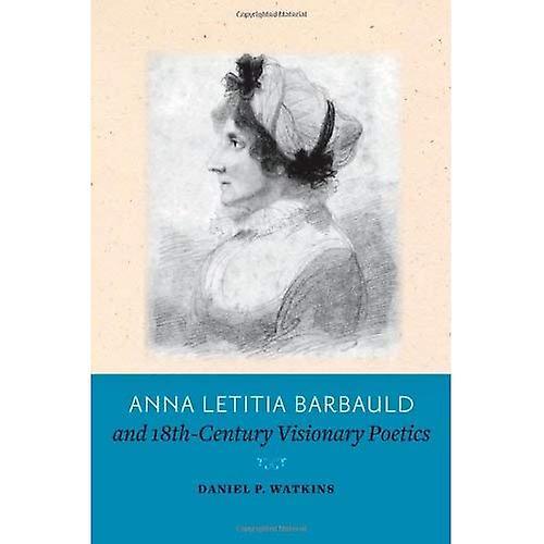 Anna Letitia Barbauld and Eighteenth-Century Visionary Poetics