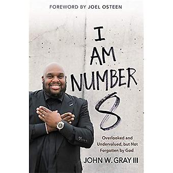 I Am Number 8: Overlooked and�Undervalued, But Not Forgotten�by God