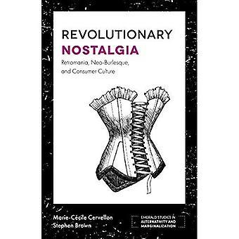Revolutionary Nostalgia: Retromania, Neo-Burlesque, and Consumer Culture (Emerald Studies in Alternativity and Marginalization)