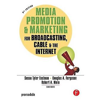 Media Promotion  Marketing for Broadcasting Cable and the Internet by Eastman & Susan Tyler