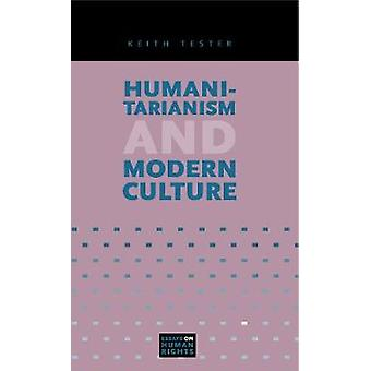 Humanitarianism and Modern Culture by Tester & Keith & Professor