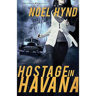 Hostage in Havana Three Complete Novels by Hynd & Noel