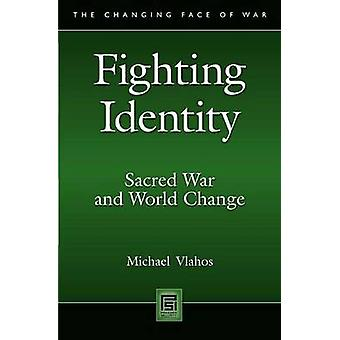 Fighting Identity Sacred War and World Change by Vlahos & Michael