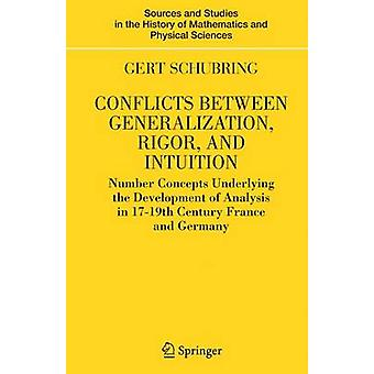 Conflicts Between Generalization Rigor and Intuition  Number Concepts Underlying the Development of Analysis in 17th19th Century France and Germany by Schubring & Gert