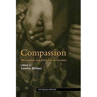 Compassion The Culture and Politics of an Emotion by Berlant & Lauren