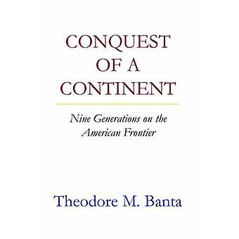 Conquest of a Continent Nine Generations on the American Frontier by Banta & Theodore M.