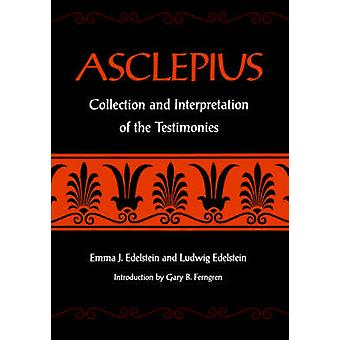Asclepius Collection and Interpretation of the Testimonies by Edelstein & Emma J.