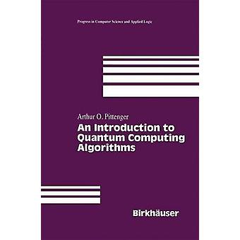 An Introduction to Quantum Computing Algorithms by Pittenger & Arthur O.