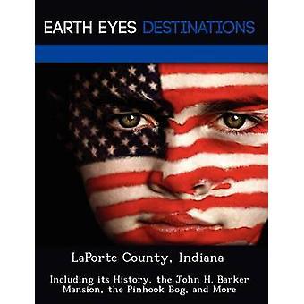 LaPorte Condado Indiana incluindo sua história, John H. Barker mansão do pântano de Pinhook e muito mais por Wilkins & Sandra