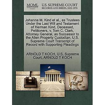 Johanna M. Kind et al. as Trustees Under the Last Will and Testament of Herman Kind Deceased Petitioners v. Tom C. Clark Attorney General as Successor to the Allen Property Custodian. U.S. Supre by KOCH & ARNOLD T