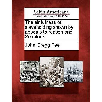 The sinfulness of slaveholding shown by appeals to reason and Scripture. by Fee & John Gregg