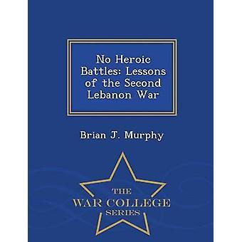 Keine heroischen Schlachten Lehren aus der zweiten Libanon Krieg War College-Serie von Murphy & Brian J.