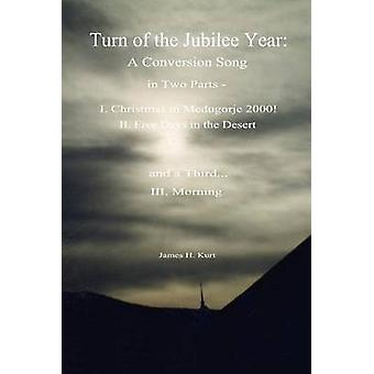 Turn of the Jubilee Year  A Conversion Song in Two Parts I. Christmas in Medugorje 2000 II. Five Days in the Desert and a Third Morning by Kurt & James H.