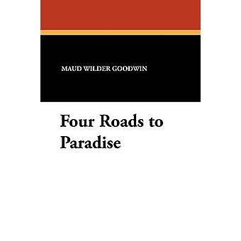 Four Roads to Paradise by Goodwin & Maud Wilder