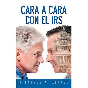 Cara a Cara Con El IRS por Arango & Bernardo A.