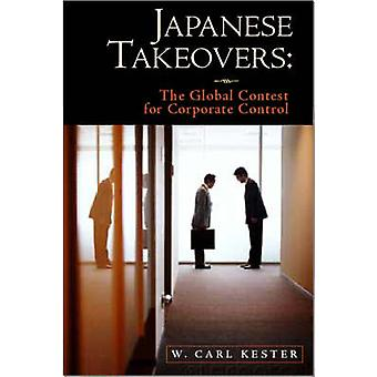 Japanese Takeovers  The Global Contest for Corporate Control by Kester & W. Carl