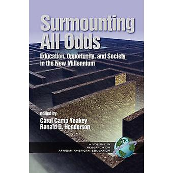 Surmounting All Odds Education Opportunity and Society in the New Millennium PB Vol 1 by Yeakey & Carol Camp