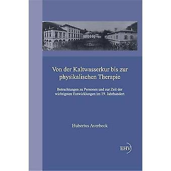 Von Der Kaltwasserkur Bis Zur Physikalischen Therapie by Averbeck & Hubertus