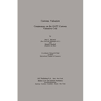 Customs Valuation A commentaire sur le Gatt Customs Valuation Cod par Sherman & S.L.