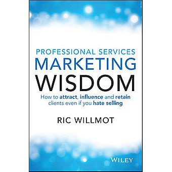 Professional Services Marketing Wisdom - How to Attract - Influence an