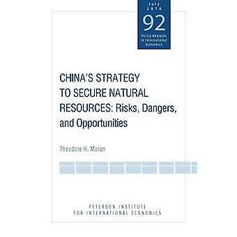 China's Strategy to Secure Natural Resources - Risks - Dangers and Opp