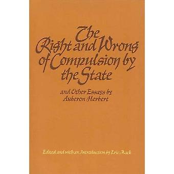 The Right and Wrong of Compulsion by the State - and Other Essays by
