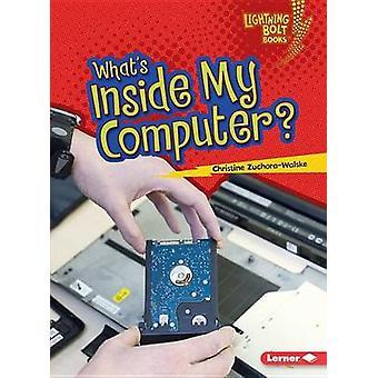 What's Inside My Computer? by Christine Zuchora-Walske - 978146778319