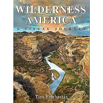 Wilderness America - A Visual Journey by Tim Fitzharris - 978155285942