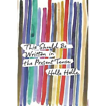 This Should Be Written in the Present Tense by Helle Helle - Martin A