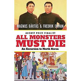 All Monsters Must Die - An Excursion to North Korea by Magnus Bartas -