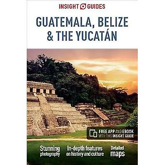 Insight Guides Guatemala - Belize and Yucatan by Insight Guides Guate
