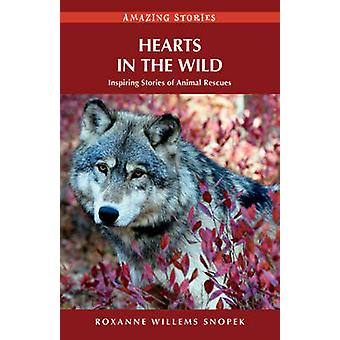 Hearts in the Wild - Inspiring Stories of Animal Rescues by Roxanne Wi