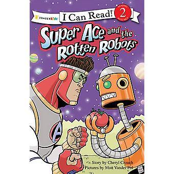 Super Ace and the Rotten Robots by Cheryl Crouch - Matt Vander Pol -