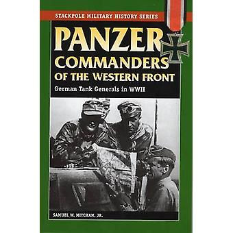 Panzer Commanders of the Western Front - German Tank Generals in World
