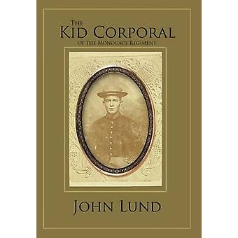 The Kid Corporal of the Monocacy Regiment by Lund & John
