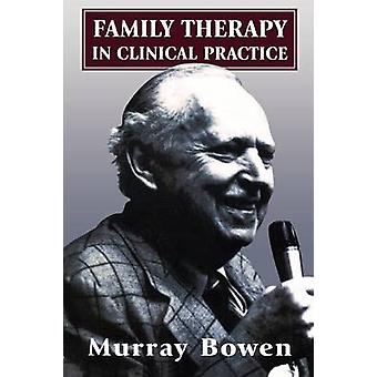 Family Therapy in Clinical Practice by Murray Bowen