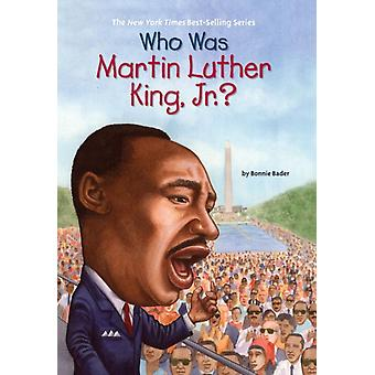 Who Was Martin Luther King Jr by Bader Bonnie