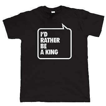 Ik zou liever een koning, de Koninklijke Tshirt Mens grappig