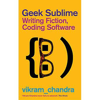 Geek Sublime  Writing Fiction Coding Software by Vikram Chandra