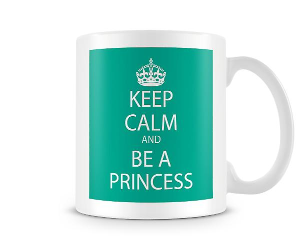 Keep Calm And Be A Princess Printed Mug