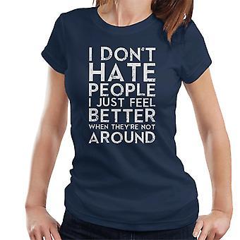 Jag hatar inte människor känns bara bättre när Theyre inte runt parollen Women's T-Shirt